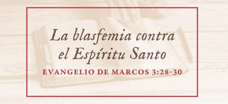 La blasfemia contra el Espítitu Santo | Marcos 3:28-30