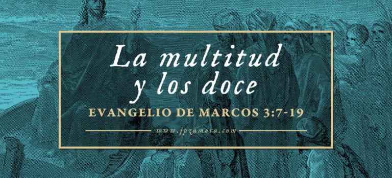 La multitud y los Doce | Marcos 3:7-19