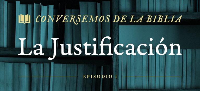 Conversemos de la Biblia: La Justificación