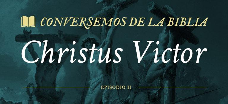 Conversemos de la Biblia: Christus Victor