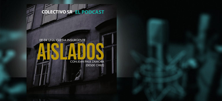 Podcast Aislados: Una iglesia insurgente