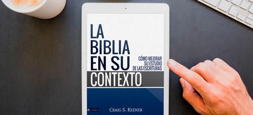 La Biblia en su contexto. Por Craig S. Keener [e-Book]