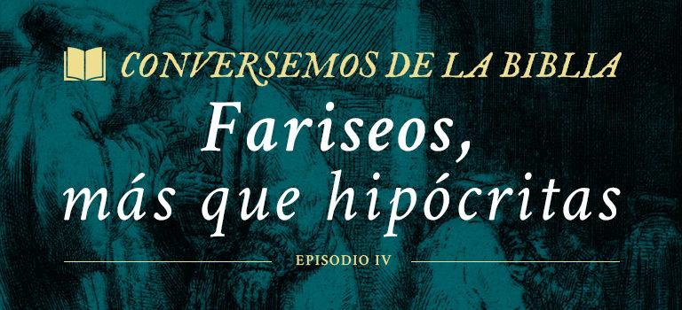 Conversemos de la Biblia: Fariseos, más que hipócritas.